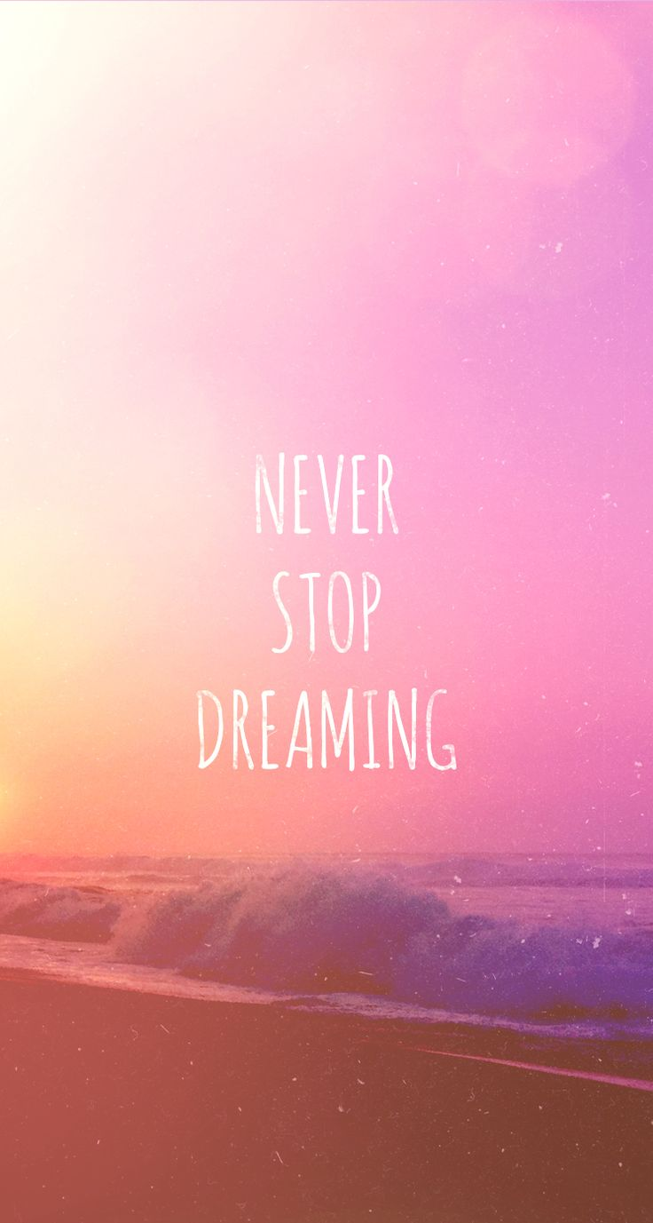 Tap On Image For More Inspiring Quotes Never Stop Dreaming IPhone 5 Wallpaper