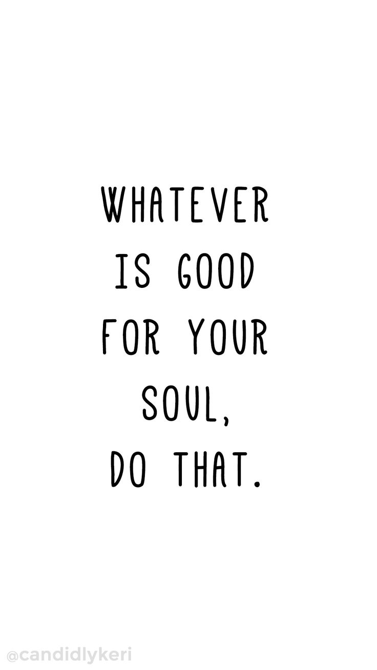 Iphone Wallpaper Whatever Is Good For Your Soul Do That Quote