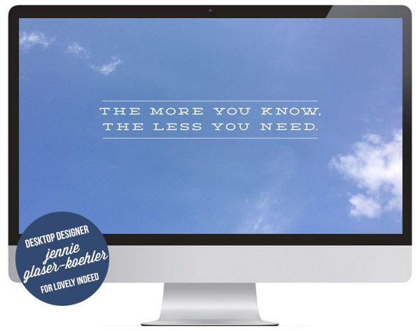 The more you know the less you need! Free computer desktop background. #positive...