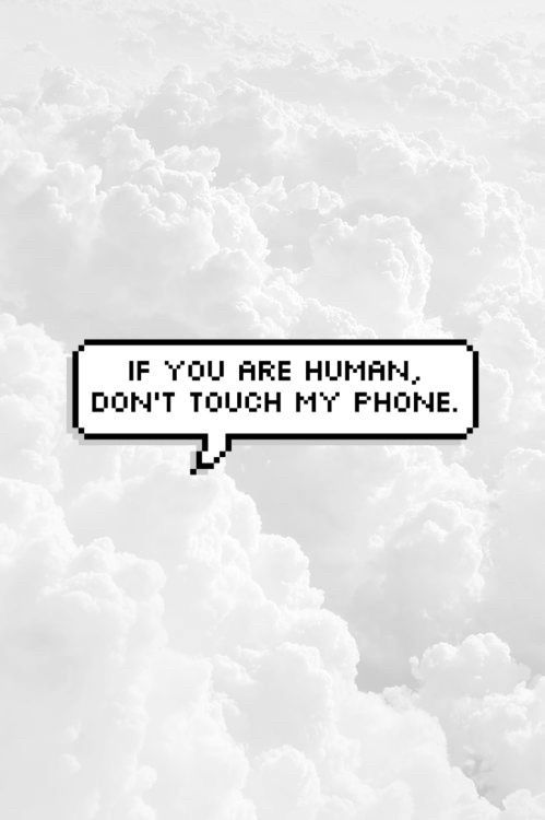 Phone Celular Wallpaper If You Are Human Dont Touch My Phone