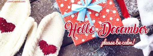 Hello December ~ Please Be Calm ~ Facebook Cover