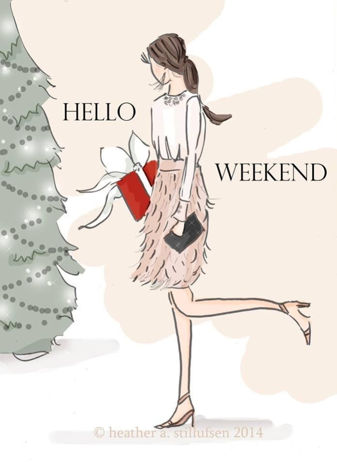 Hello weekend..