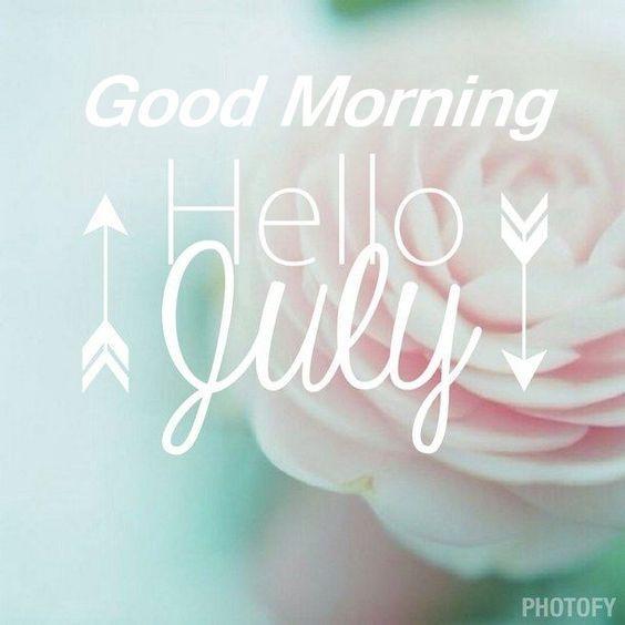 Good Morning And Hello July july hello july good morning july quotes goodbye jun...