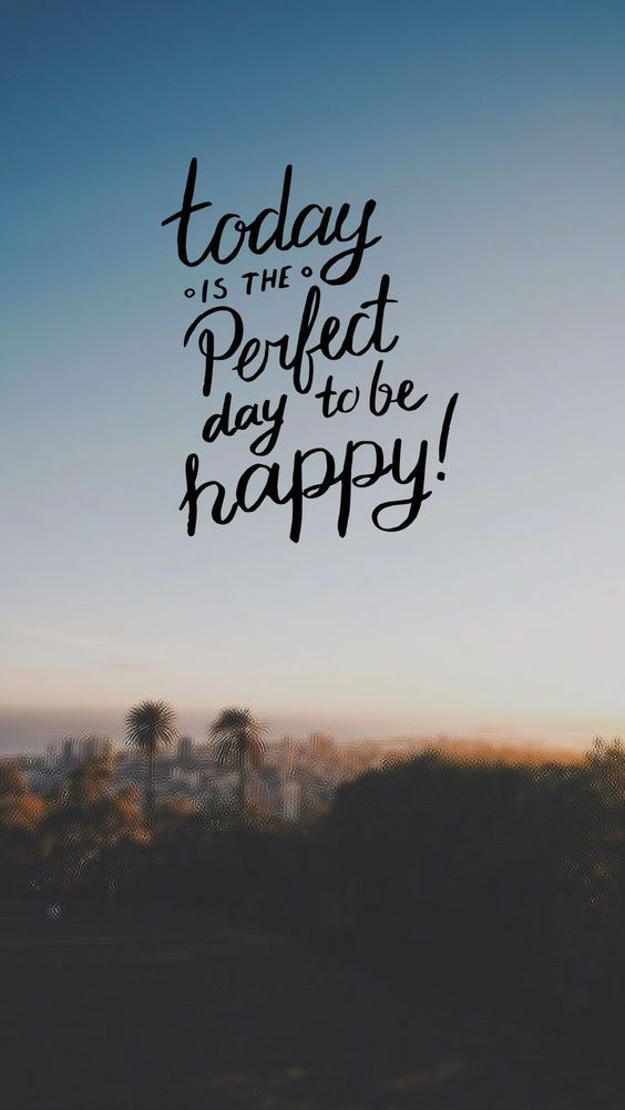 Today is the Perfect day to be Happy on